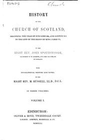 History of the Church of Scotland, Beginning the Year of Our Lord 203, and Continued to the End of the Reign of King James VI: Volume 1