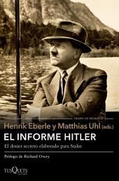 El informe Hitler: Informe secreto del NKVD para Stalin, extraído de los interrogatorios a Otto Günsche, ayudante personal de Hitler, y Heinz Linge, su ayuda de cámara. Moscú, 1948-1949