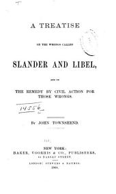 A Treatise on the Wrongs Called Slander and Libel: And on the Remedy by Civil Action for Those Wrongs