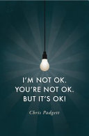 I m Not OK  You re Not OK  But It s OK