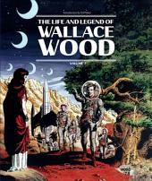 The Life and Legend of Wallace Wood: Volume 2