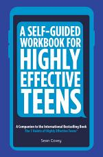 A Self-Guided Workbook for Highly Effective Teens