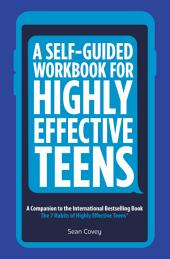 A Self-Guided Workbook for Highly Effective Teens: A Companion to the Best Selling 7 Habits of Highly Effective Teens