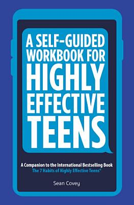 A Self Guided Workbook for Highly Effective Teens