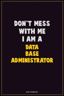 Don't Mess With Me, I Am A Data Base Administrator