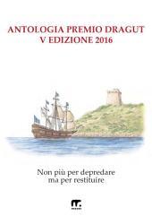 Non più per depredare ma per restituire: Antologia del Premio Dragut 2016