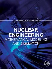 Nuclear Engineering Mathematical Modeling and Simulation PDF