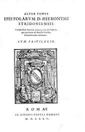 D. Hieronymi Stridoniensis Opera omnia a Mariano Victorio episcopo Reatino in nouem tomos digesta ..: Alter tomus Epistolarum d. Hieronymi Stridoniensis ..