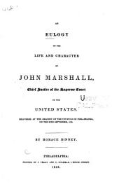 An Eulogy on the Life and Character of John Marshall: Chief Justice of the Supreme Court of the United States, Delivered at the Request of the Councils of Philadelphia, on the 24th September, 1835