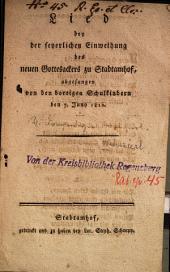 Lied bey der feyerlichen Einweihung des neuen Gottesackers zu Stadtamhof: abgesungen von den dortigen Schulkindern den 7. Juny 1812