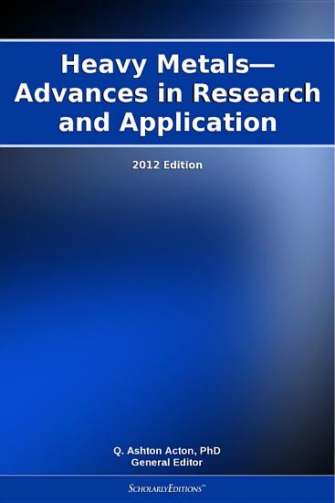 Heavy Metals   Advances in Research and Application  2012 Edition PDF