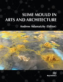 Slime Mould in Arts and Architecture