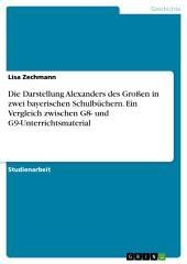 Die Darstellung Alexanders des Großen in zwei bayerischen Schulbüchern. Ein Vergleich zwischen G8- und G9-Unterrichtsmaterial