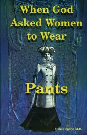 When God Asked Women to Wear Pants: Important Spiritual and Health Principles for Dress