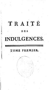 Traité historique, dogmatique et pratique des Indulgences et du Jubilé, où l'on résout les principales difficultés...