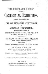 The Illustrated History of the Centennial Exhibition, Held in Commemoration of the One Hundredth Anniversary of American Independence: With a Full Description of the Great Buildings and All the Objects of Interest on Exhibition in Them ... to which is Added a Complete Description of the City of Philadelphia