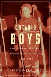 Ontario Boys: Masculinity and the Idea of Boyhood in Postwar Ontario, 1945—1960