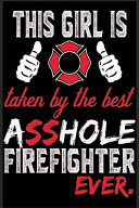 This Girl Is Taken By The Best Asshole Firefighter Ever  Book PDF