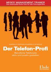 Der Telefon-Profi: Berufliche Telefonate aktiv und positiv gestalten
