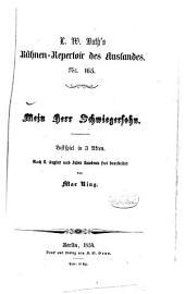 Mein Herr Schwiegersohn: Lustspiel in 3 Akten. Nach E. Augier und Jules Sandeau frei bearbeitet von Max Ring