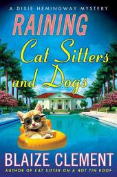 Raining Cat Sitters and Dogs: A Dixie Hemingway Mystery
