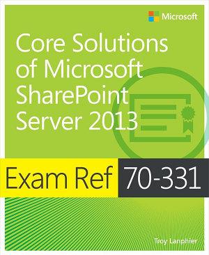 Exam Ref 70 331 Core Solutions of Microsoft SharePoint Server 2013  MCSE