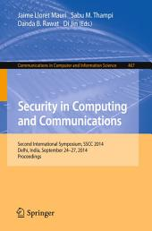 Security in Computing and Communications: Second International Symposium, SSCC 2014, Delhi, India, September 24-27, 2014. Proceedings