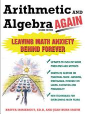 Arithmetic and Algebra Again, 2/e: Leaving Math Anxiety Behind Forever, Edition 2