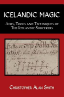 Icelandic Magic   Aims  Tools and Techniques of the Icelandic Sorcerers PDF
