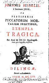 De pestiferis peccatorum, mortalium fructibus exempla tragica
