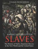 America's Forgotten Slaves
