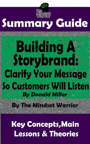 SUMMARY  Building a StoryBrand  Clarify Your Message So Customers Will Listen  By Donald Miller   The MW Summary Guide