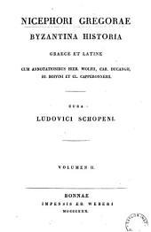 Nicephori Gregorae Byzantina historia: Graece et Latine, Volume 2