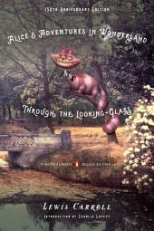 Alice's Adventures in Wonderland and Through the Looking-Glass: 150th-Anniversary Edition (Penguin Classics Deluxe Edition)