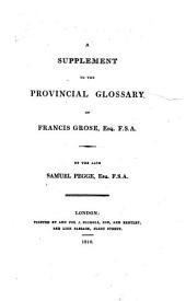 A Supplement to the Provincial Glossary of Francis Grose, Esq. F.S.A.
