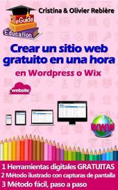 Crear un sitio web gratuito en una hora: Pequeña guía digital, simple y fácil para crear un sitio web en Wordpress o Wix