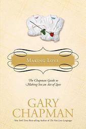 Making Love: The Chapman Guide to Making Sex an Act of Love