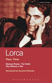 Lorca Plays: 3: The Public; Play without a Title; Mariana Pineda