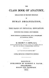 The Class Book of Anatomy: Explanatory of the First Principles of Human Organization, as the Basis of Physical Education. Designed for Schools and Families ...