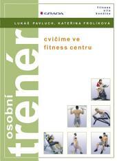 Osobní trenér: cvičíme ve fitness centru