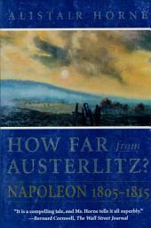 How Far From Austerlitz?: Napoleon 1805-1815