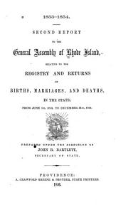 Report to the General Assembly of Rhode Island, Relative to the Registry and Returns of Births, Marriages, and Deaths, in the State ; from June 1st, ..., to December 31st, ...