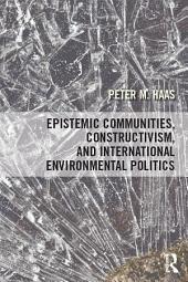 Epistemic Communities, Constructivism, and International Environmental Politics