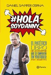 Hola, soy Danny: El patético libro de un escritor que se convirtió en youtuber para vender más