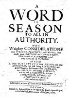 A Word in Season to all in Authority  With weighty considerations what persons  practices and things  doth chiefly cause division and contention     Published by a lover of truth and the Kingdoms peace  J  C   i e  John Collens    The Conclusion   Signed  J  A   i e  John Anderdon     PDF