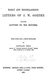 Early and Miscellaneous Letters of J. W. Goethe: Including Letters to His Mother. With Notes and a Short Biography