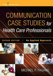 Communication Case Studies For Health Care Professionals Second Edition Book PDF
