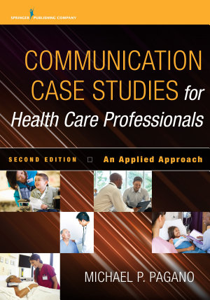 Communication Case Studies for Health Care Professionals  Second Edition PDF
