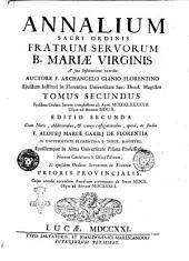 Annalium sacri Ordinis fratrum Servorum b. Mariæ Virginis ... auctore f. Archangelo Gianio Florentino ejusdem instituti in Florentina universitate sac. theol. magistro ..: Tomus secundus ejusdem Ordinis seriem complectens ab anno 1497. usque ad annum 1609, Volume 2