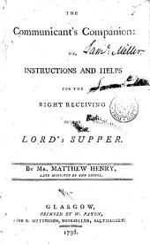 The Communicant's Companion: Or, Instructions and Helps for the Right Receiving of the Lord's Supper ...